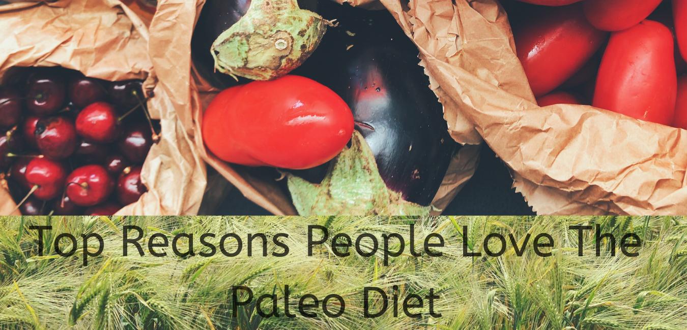 Top Reasons People Love the Paleo Diet